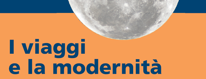 Roma, 5-6/11/2019: I viaggi e la modernità. Dalle grandi esplorazioni geografiche ai mondi extraterrestri
