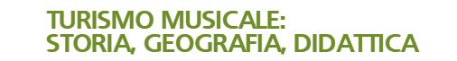 """Cremona, 20-22/11/2019, programma del Convegno """"Turismo musicale: storia, geografia e didattica"""""""