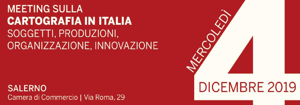 Salerno, 4/12/2019: Meeting sulla cartografia in Italia. Soggetti, produzione, organizzazione, innovazione